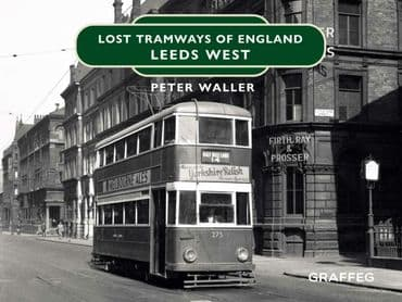 LOST TRAMWAYS of ENGLAND: Leeds West  ISBN: 9781913733506